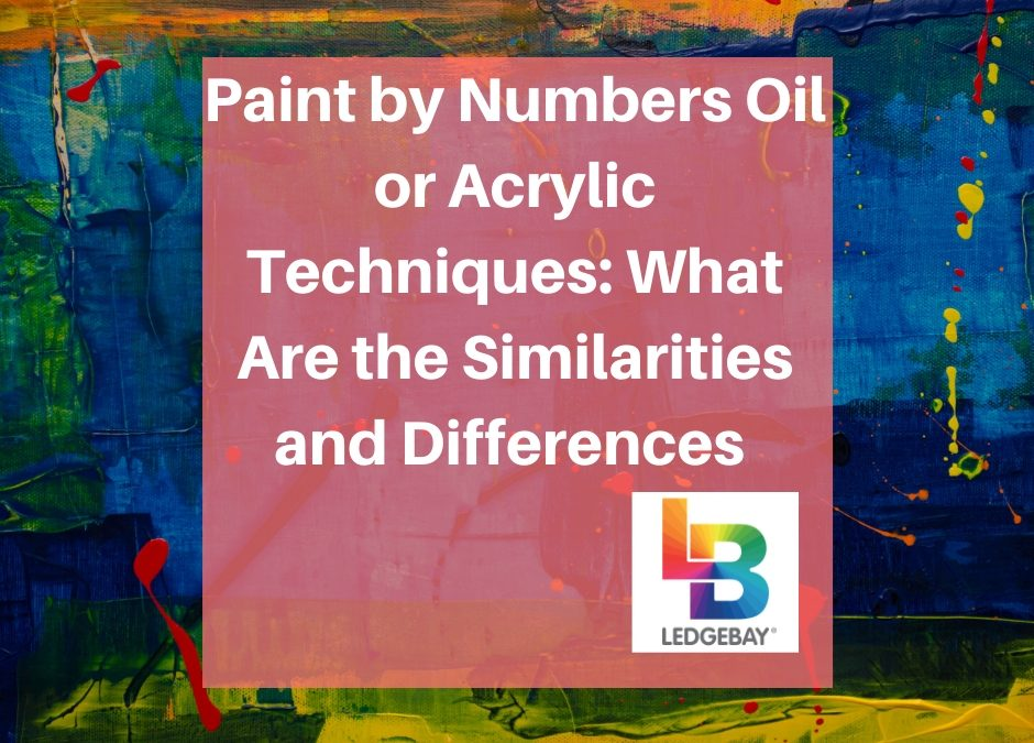 Paint by Numbers Oil or Acrylic Techniques: What Are the Similarities and Differences Between Oil and Acrylic When Painting by Numbers?