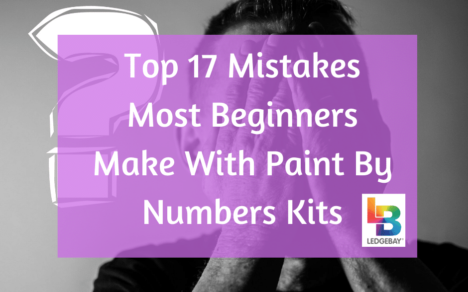 Top 17 Mistakes Most Beginners Make With Paint By Numbers Kits