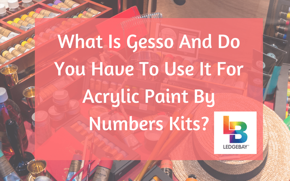What Is Gesso And Do You Have To Use It For Acrylic Paint By Numbers Kits?