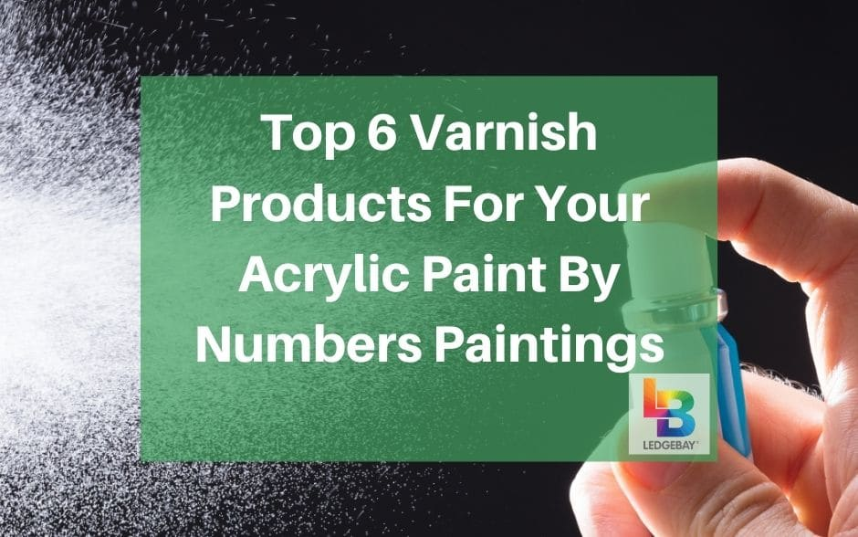 The Best Varnish For Acrylic Paintings – Top 6 Listed
