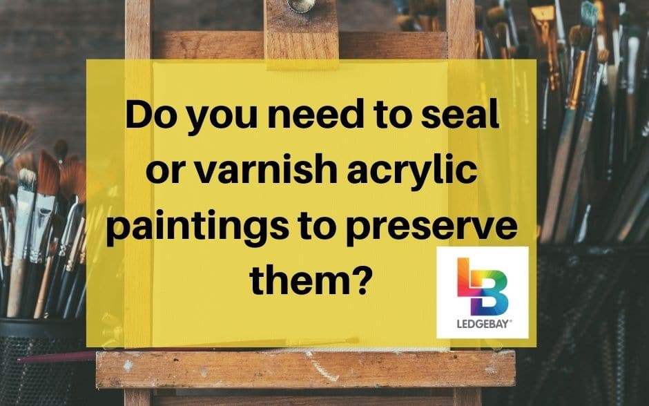 do you need to seal acrylic paintings