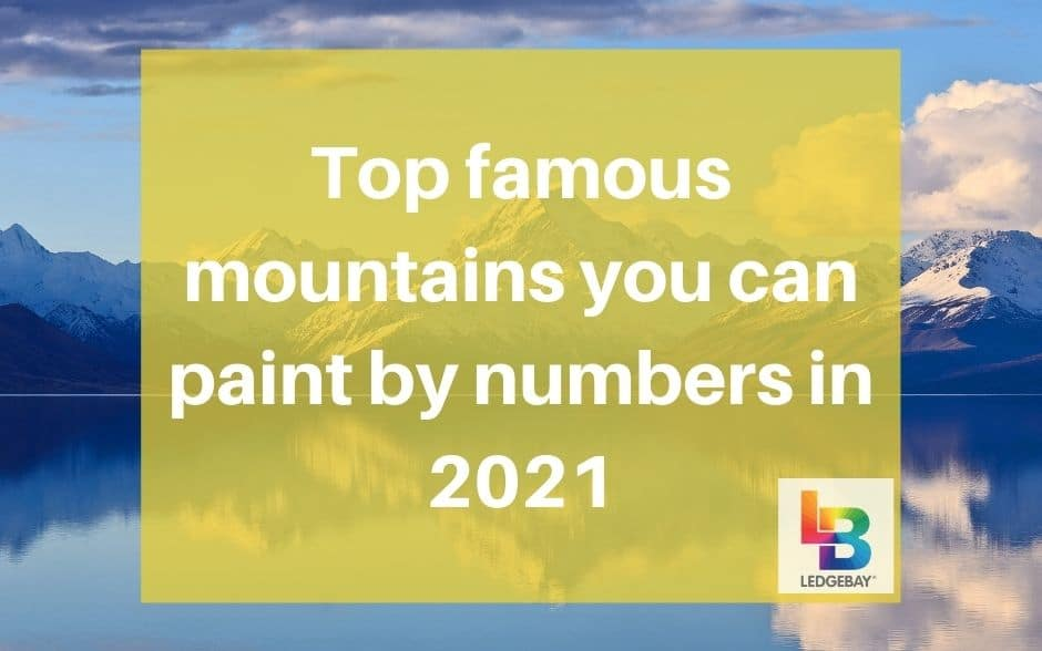 Top Famous Mountains You Can Paint By Numbers In 2021