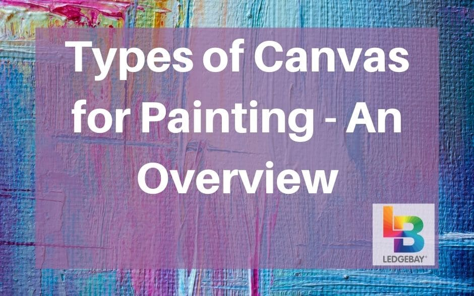 Types of Canvas for Painting – An Overview
