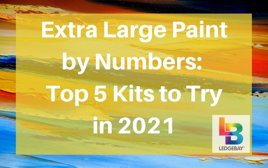 Extra Large Paint by Numbers: Top 5 Kits to Try in 2021