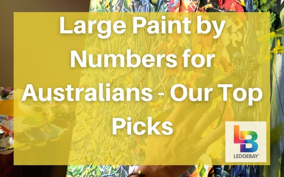 Large Paint By Numbers for Australians – Our Top Picks