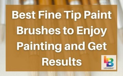 Best Fine Tip Paint Brushes to Enjoy Painting and Get Results