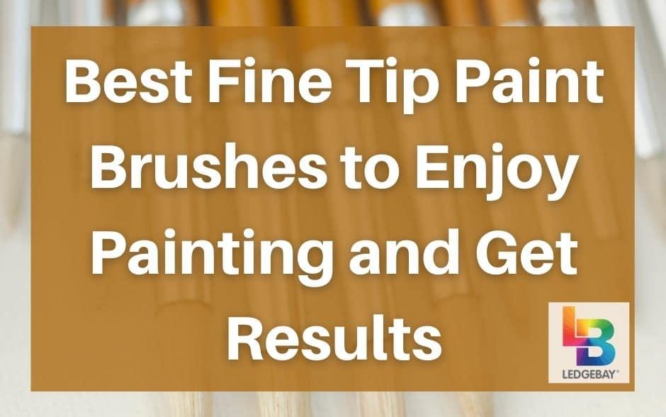 best fine tip paint brushes