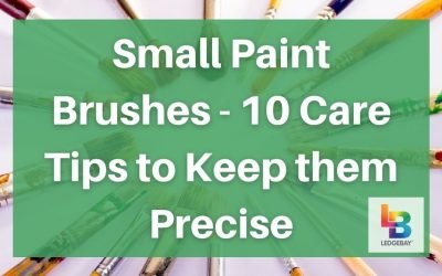 Small Paint Brushes – 10 Care Tips to Keep them Precise