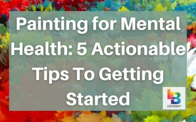 Painting for Mental Health: 5 Actionable Tips To Getting Started